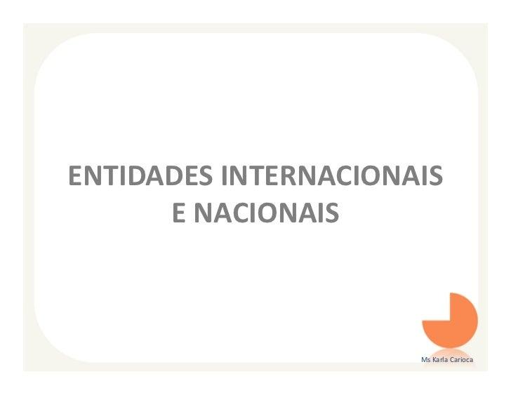 ENTIDADES INTERNACIONAIS      E NACIONAIS                      Ms Karla Carioca