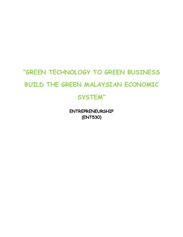 """GREEN TECHNOLOGY TO GREEN BUSINESSBUILD THE GREEN MALAYSIAN ECONOMIC             SYSTEM""           ENTREPRENEURSHIP      ..."