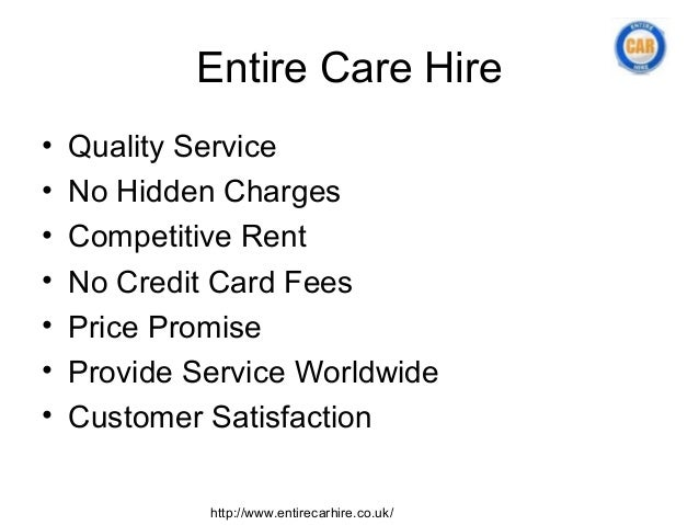 Entire Care Hire•   Quality Service•   No Hidden Charges•   Competitive Rent•   No Credit Card Fees•   Price Promise•   Pr...