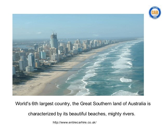 Worlds 6th largest country, the Great Southern land of Australia is      characterized by its beautiful beaches, mighty ri...
