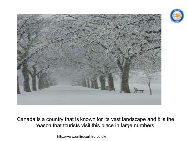 Canada is a country that is known for its vast landscape and it is the      reason that tourists visit this place in large...