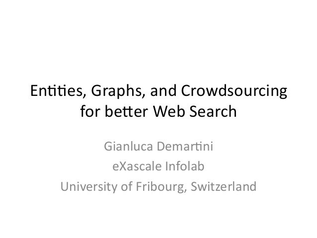 En##es,	   Graphs,	   and	   Crowdsourcing	    for	   be7er	   Web	   Search	    Gianluca	   Demar#ni	    eXascale	   Info...