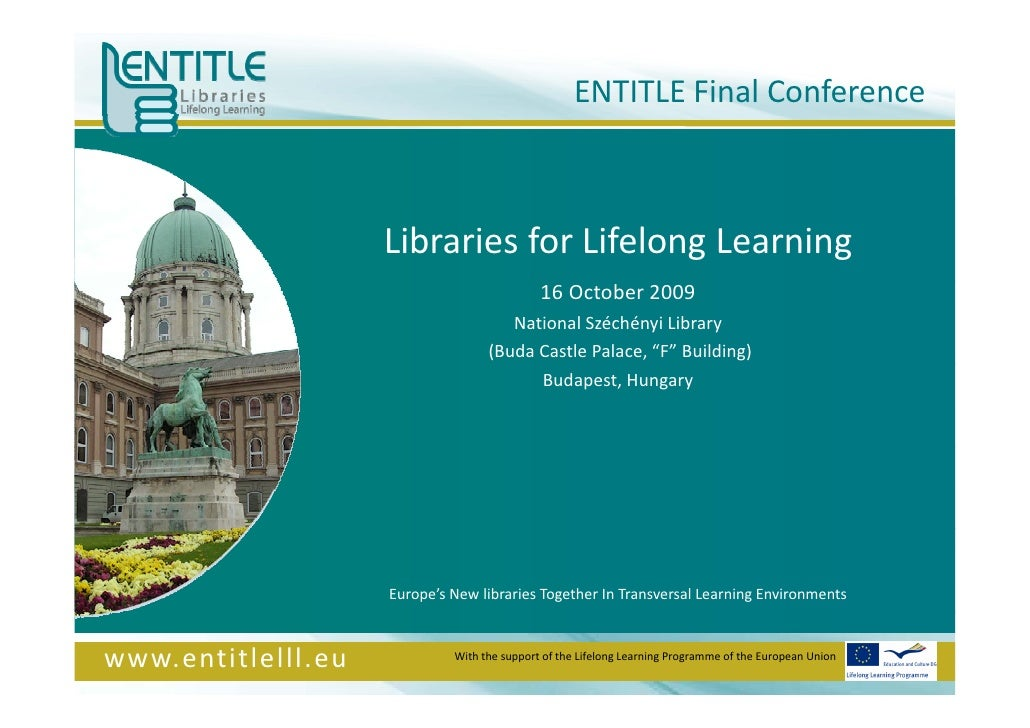"""Libraries for Lifelong Learning 16 October 2009 National Széchényi Library (Buda Castle Palace, """"F"""" Building) Budapest, Hu..."""