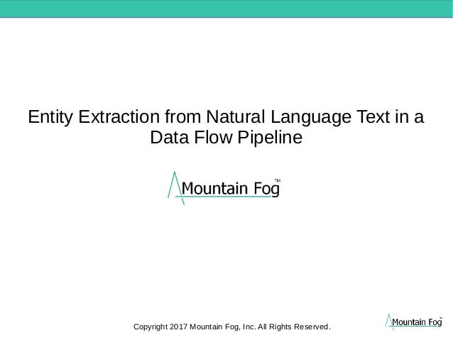 Entity Extraction from Natural Language Text in a Data Flow Pipeline Copyright 2017 Mountain Fog, Inc. All Rights Reserved.