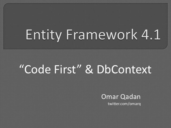 """Entity Framework 4.1<br />""""Code First"""" & DbContext<br />Omar Qadan<br />twitter.com/omarq<br />"""