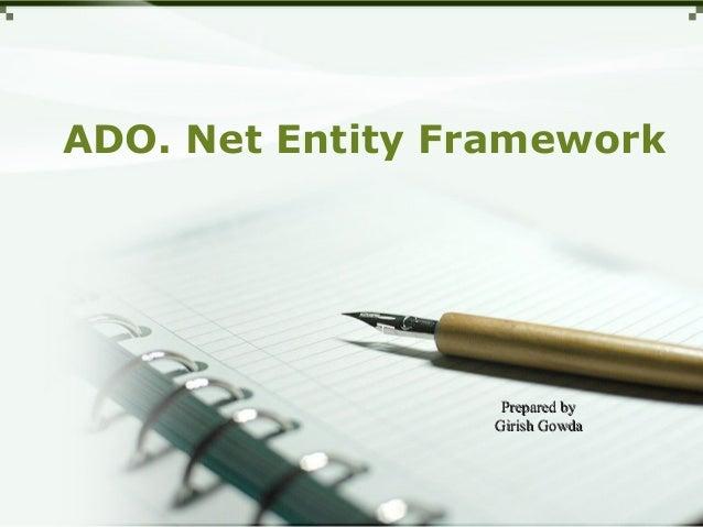 ADO. Net Entity Framework Prepared byPrepared by Girish GowdaGirish Gowda
