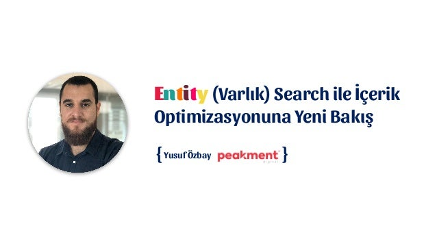 Entity (Varlık) Search ile İçerik Optimizasyonuna Yeni Bakış { }Yusuf Özbay