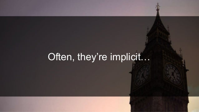 Often, they're implicit…