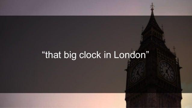 """that big clock in London"""