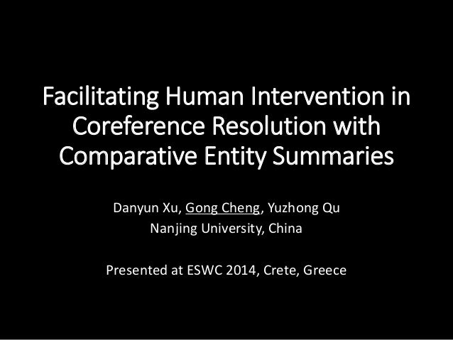 Facilitating Human Intervention in Coreference Resolution with Comparative Entity Summaries Danyun Xu, Gong Cheng, Yuzhong...