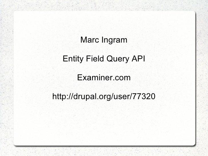 Marc Ingram Entity Field Query API Examiner.com http://drupal.org/user/77320