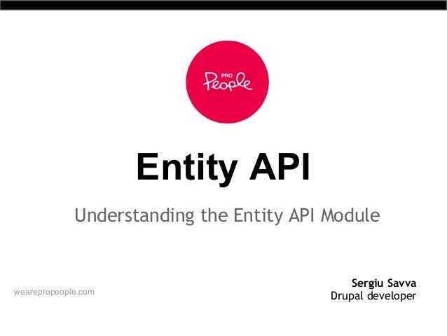 Entity APIUnderstanding the Entity API ModuleSergiu SavvaDrupal developerwearepropeople.com