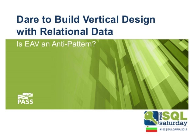 Dare to Build Vertical Design  with Relational Data  Is EAV an Anti-Pattern?