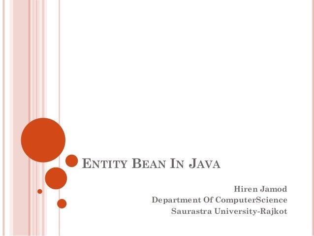 ENTITY BEAN IN JAVA                           Hiren Jamod         Department Of ComputerScience             Saurastra Univ...