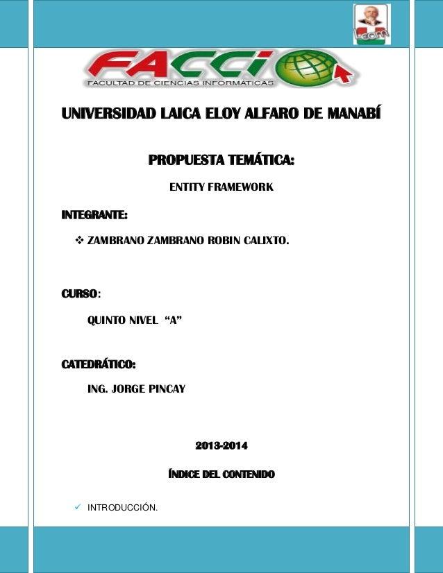 UNIVERSIDAD LAICA ELOY ALFARO DE MANABÍPROPUESTA TEMÁTICA:ENTITY FRAMEWORKINTEGRANTE: ZAMBRANO ZAMBRANO ROBIN CALIXTO.CUR...