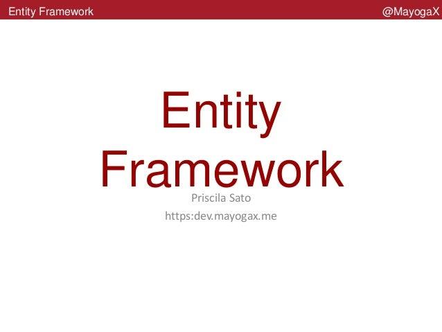 EntityFrameworkEntity FrameworkPriscila Satohttps:dev.mayogax.me@MayogaX