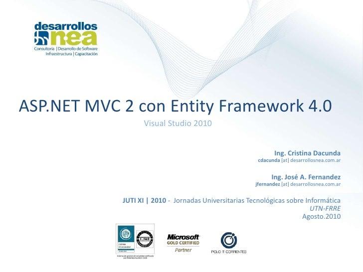 ASP.NET MVC 2 con Entity Framework 4.0<br />Visual Studio 2010<br />Ing. Cristina Dacunda cdacunda[at] desarrollosnea.com....
