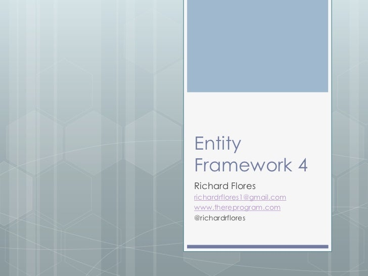 EntityFramework 4Richard Floresrichardrflores1@gmail.comwww.thereprogram.com@richardrflores