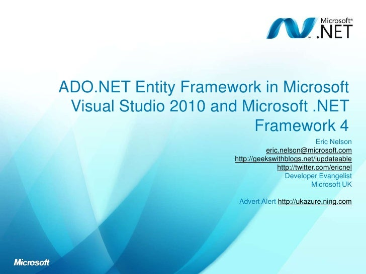 ADO.NET Entity Framework in Microsoft Visual Studio 2010 and Microsoft .NET Framework 4<br />Eric Nelson <br />eric.nelson...