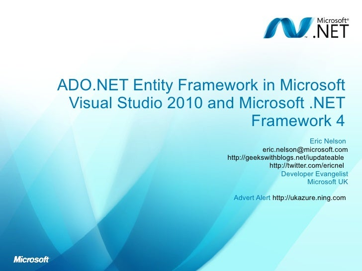 ADO.NET Entity Framework in Microsoft Visual Studio 2010 and Microsoft .NET Framework 4 Eric Nelson  [email_address] http:...