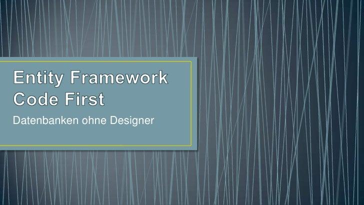 Entity Framework Code First<br />Datenbanken ohne Designer<br />