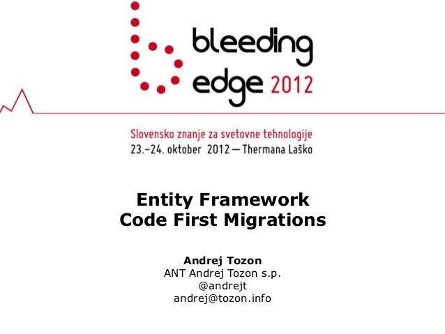 Entity FrameworkCode First Migrations       Andrej Tozon    ANT Andrej Tozon s.p.         @andrejt     andrej@tozon.info
