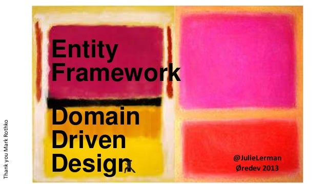 @JulieLerman Øredev 2013 ThankyouMarkRothko Entity Framework Domain Driven Design