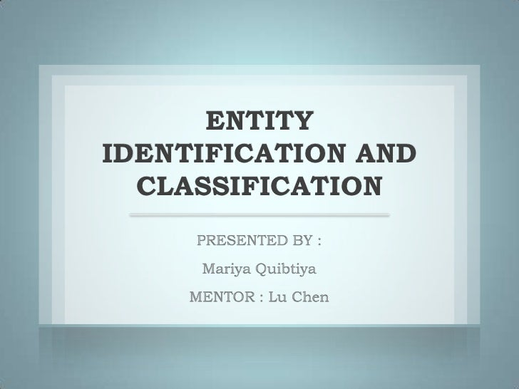 ENTITYIDENTIFICATION AND  CLASSIFICATION