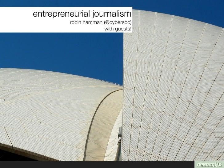 entrepreneurial journalism                         n          robin hamman (@cybersoc)                       with guests!