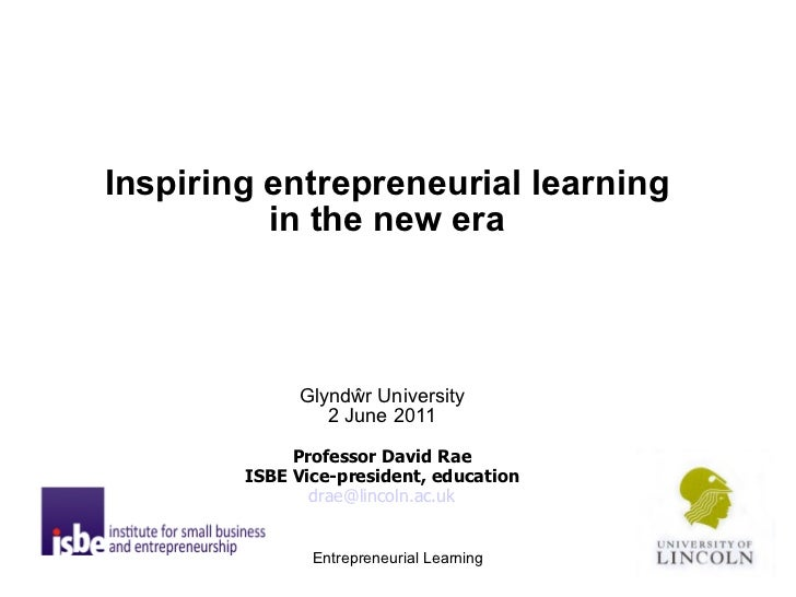 Inspiring entrepreneurial learning  in the new era   <ul><li>Glynd ŵ r University </li></ul><ul><li>2 June 2011 </li></ul>...