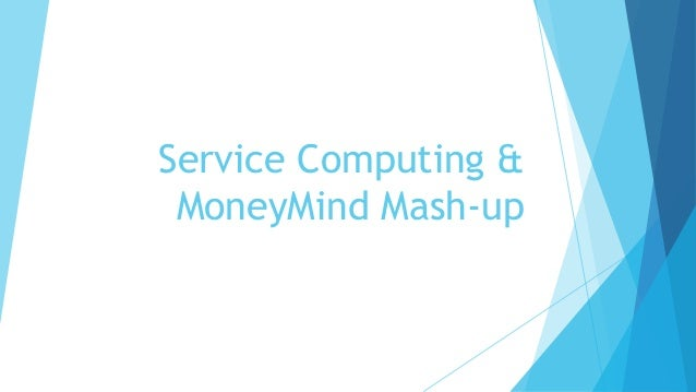 Service Computing & MoneyMind Mash-up