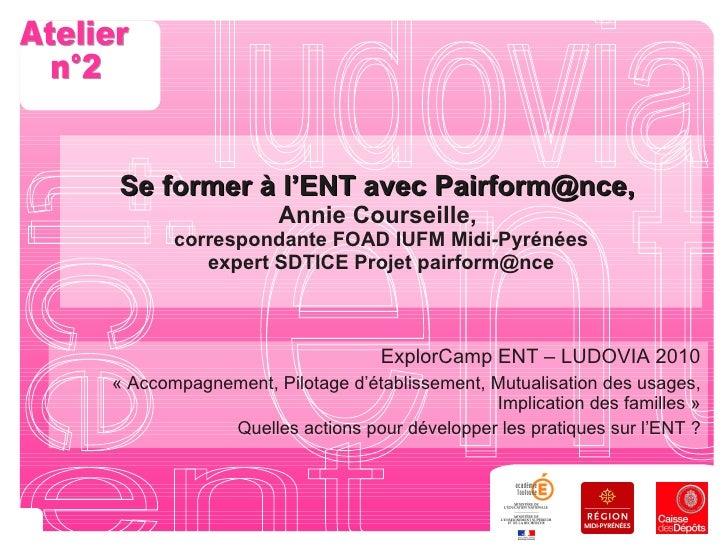 Se former à l'ENT avec Pairform@nce,  Annie Courseille,  correspondante FOAD IUFM Midi-Pyrénées expert SDTICE Projet pairf...