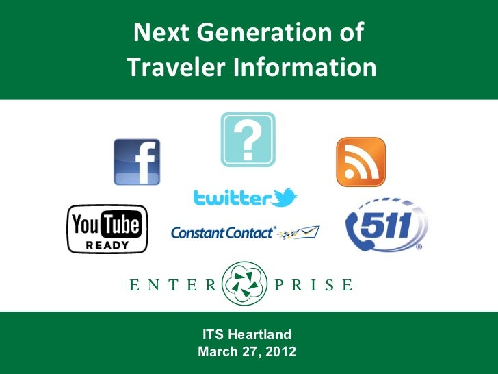 Next Generation ofTraveler InformationE N T E R        P R I S E       ITS Heartland       March 27, 2012