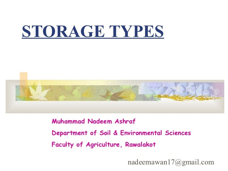STORAGE TYPES  Muhammad Nadeem Ashraf  Department of Soil & Environmental Sciences  Faculty of Agriculture, Rawalakot     ...