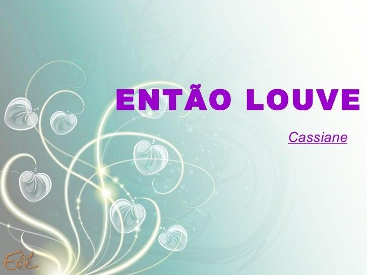 ENTÃO LOUVE Cassiane