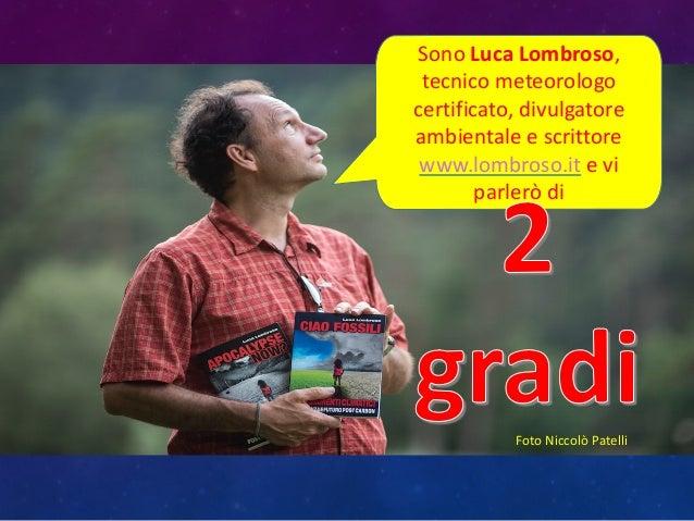 Sono  Luca  Lombroso,   tecnico  meteorologo   certificato,  divulgatore   ambientale  e  scrittore www....