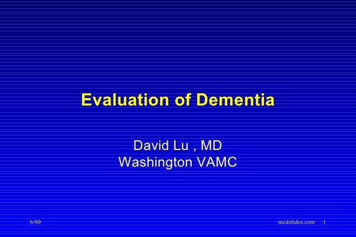 Evaluation of Dementia            David Lu , MD           Washington VAMC6/00                            medslides.com   1