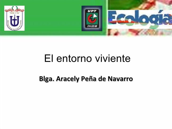 Blga. Aracely Peña de Navarro El entorno viviente