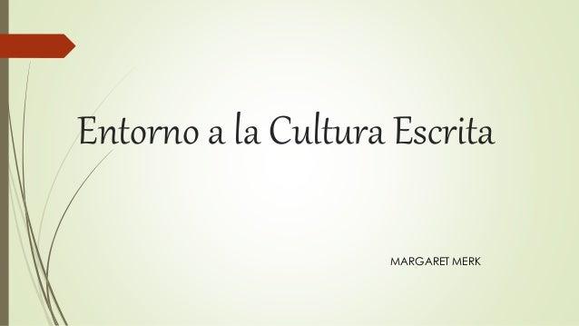 Entorno a la Cultura Escrita MARGARET MERK
