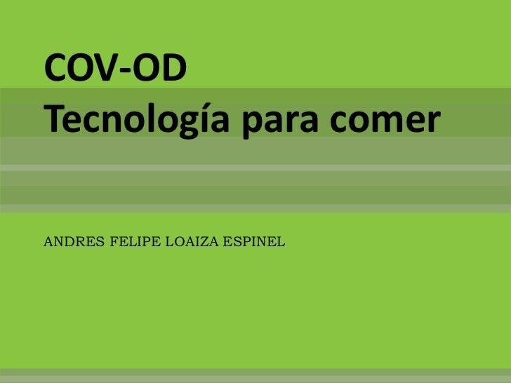 COV-ODTecnología para comerANDRES FELIPE LOAIZA ESPINEL