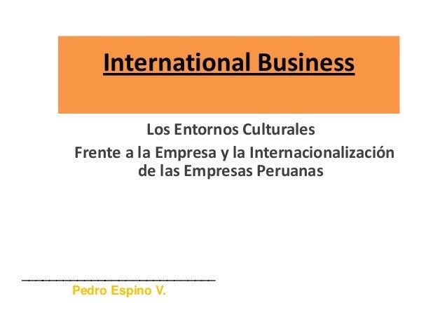 International Business Los Entornos Culturales Frente a la Empresa y la Internacionalización de las Empresas Peruanas ____...