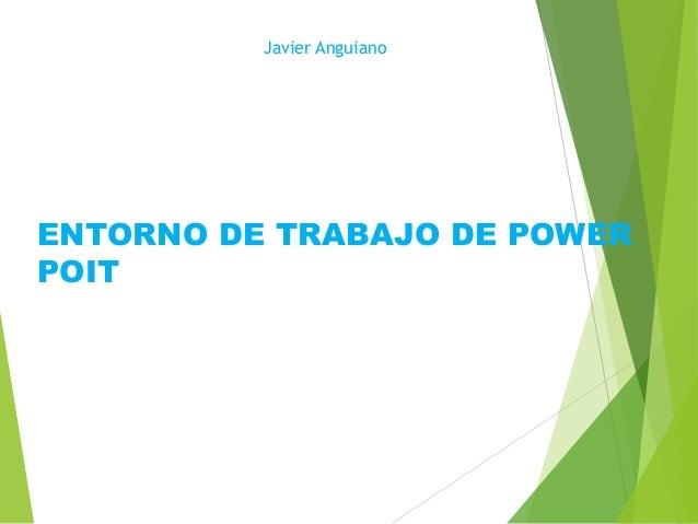 ENTORNO DE TRABAJO DE POWER  POIT  Javier Anguiano