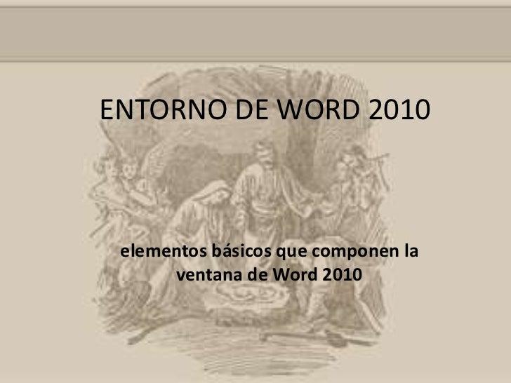 ENTORNO DE WORD 2010<br />elementos básicos que componen la ventana de Word 2010<br />