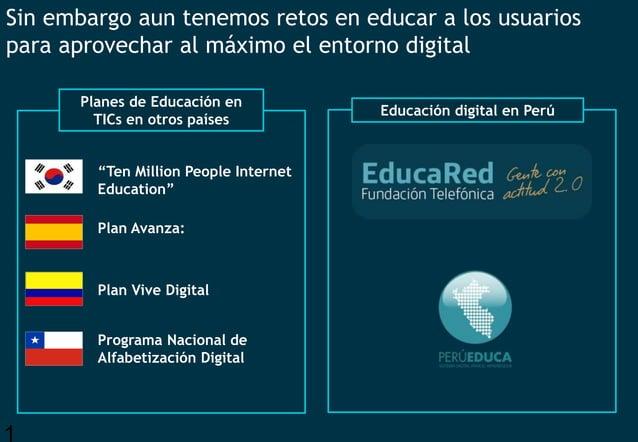 1 Sin embargo aun tenemos retos en educar a los usuarios para aprovechar al máximo el entorno digital Programa Nacional de...