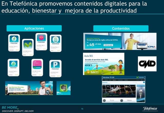 DISCOVER, DISRUPT, DELIVER 16 Aplicaciones Contenidos En Telefónica promovemos contenidos digitales para la educación, bie...