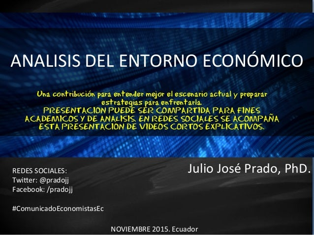 Julio  José  Prado,  PhD.   ANALISIS  DEL  ENTORNO  ECONÓMICO           NOVIEMBRE  2015.  Ecuado...