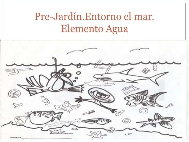 Pre-Jardín.Entorno el mar.     Elemento Agua