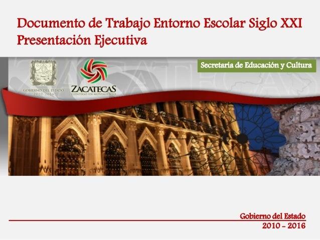 Secretaría de Educación y Cultura Documento de Trabajo Entorno Escolar Siglo XXI Presentación Ejecutiva Gobierno del Estad...