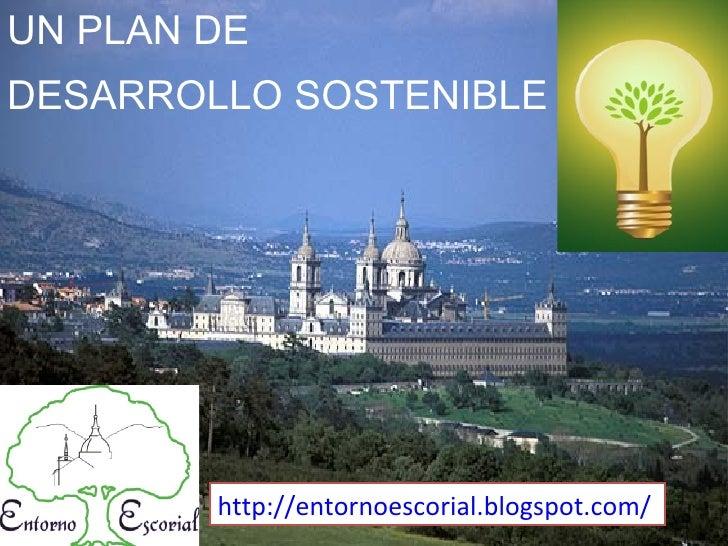 UN PLAN DEDESARROLLO SOSTENIBLE        http://entornoescorial.blogspot.com/