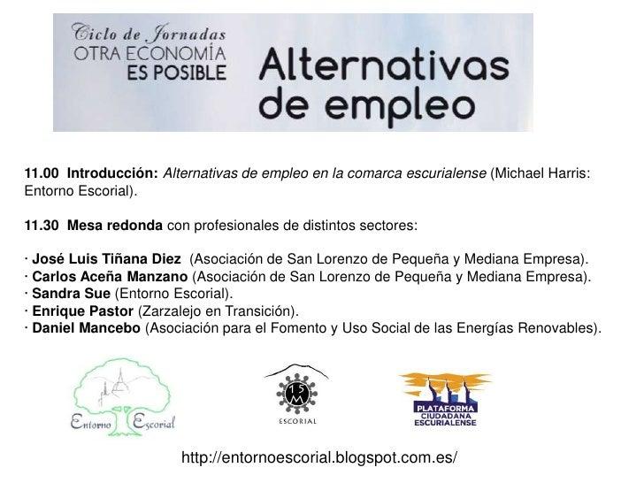 11.00 Introducción: Alternativas de empleo en la comarca escurialense (Michael Harris:Entorno Escorial).11.30 Mesa redonda...